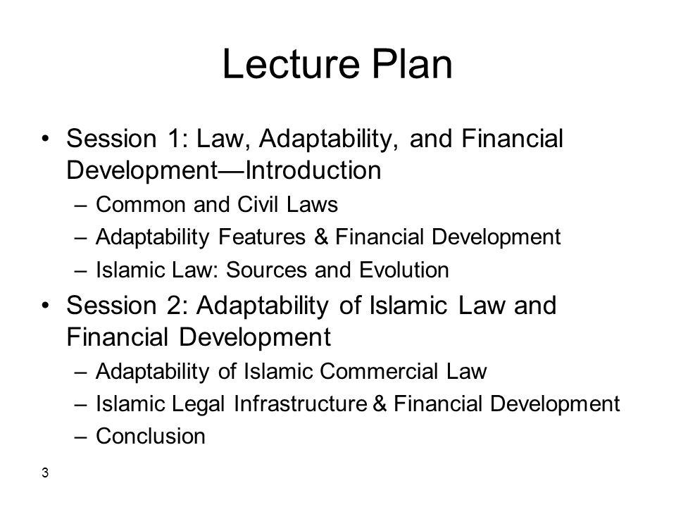 3 Lecture Plan Session 1: Law, Adaptability, and Financial DevelopmentIntroduction –Common and Civil Laws –Adaptability Features & Financial Developme
