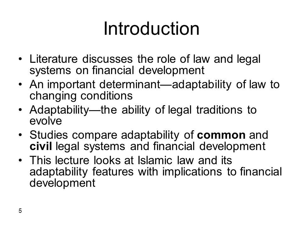 5 Introduction Literature discusses the role of law and legal systems on financial development An important determinantadaptability of law to changing