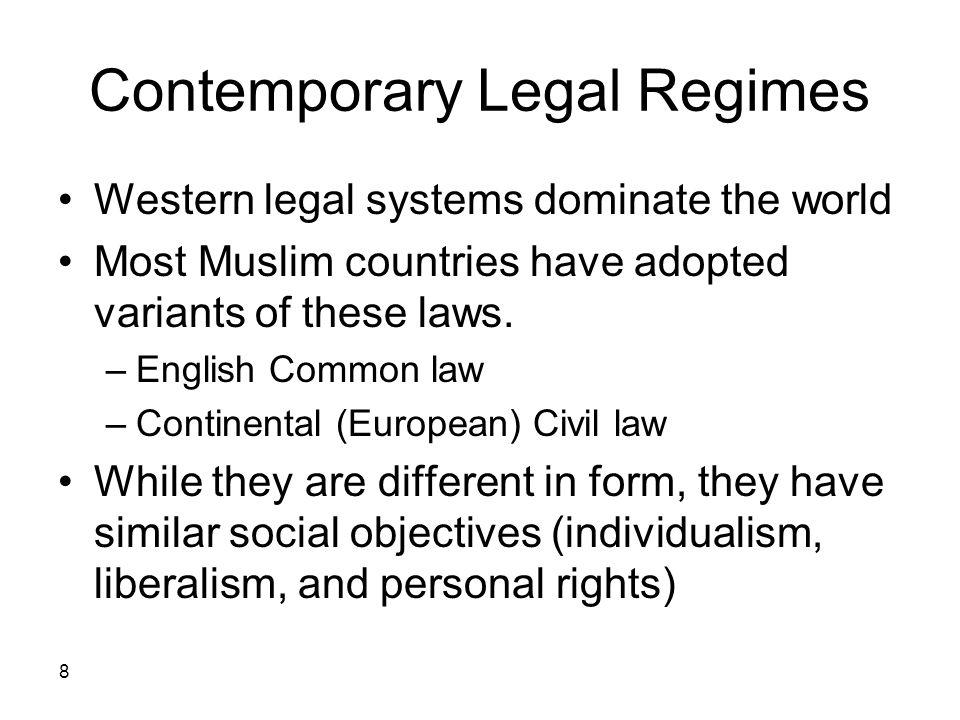 8 Contemporary Legal Regimes Western legal systems dominate the world Most Muslim countries have adopted variants of these laws. –English Common law –