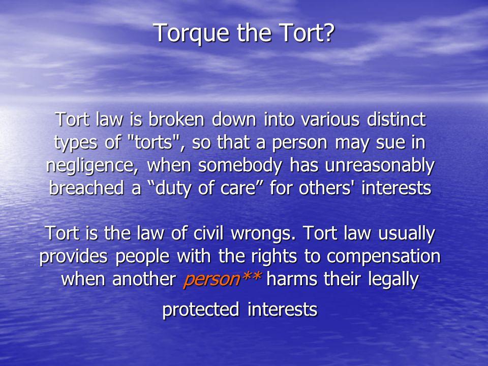 Tort law is broken down into various distinct types of