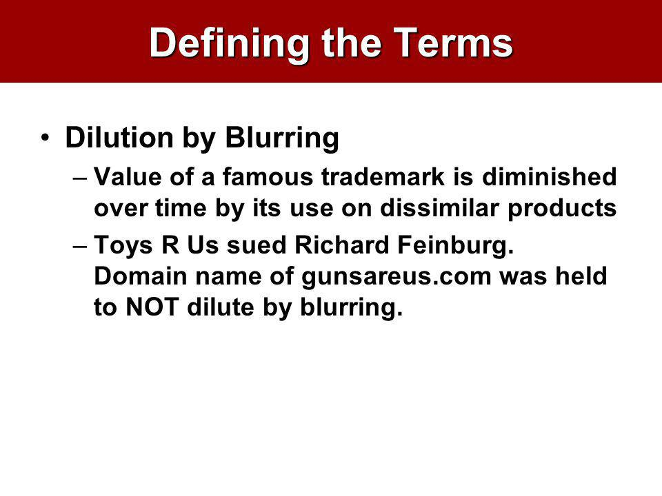Defining the Terms Dilution by Blurring –Value of a famous trademark is diminished over time by its use on dissimilar products –Toys R Us sued Richard