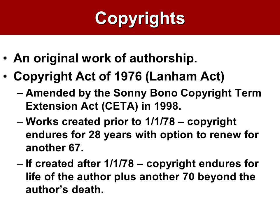 Copyrights An original work of authorship. Copyright Act of 1976 (Lanham Act) –Amended by the Sonny Bono Copyright Term Extension Act (CETA) in 1998.