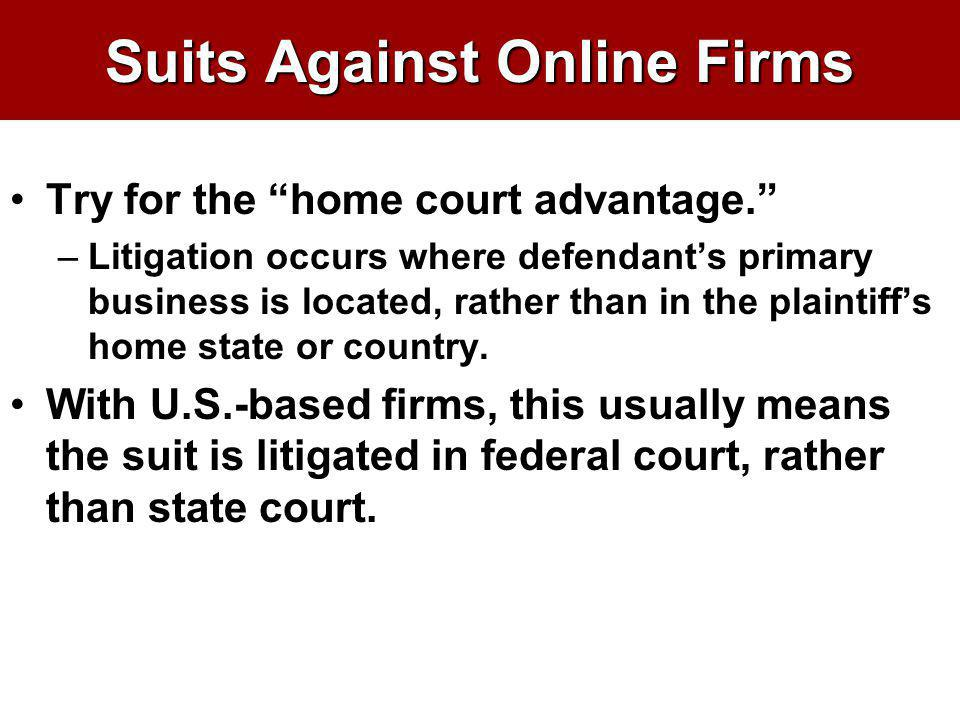Suits Against Online Firms Try for the home court advantage. –Litigation occurs where defendants primary business is located, rather than in the plain