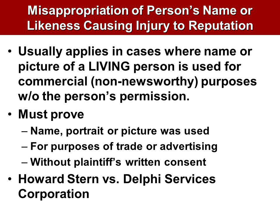 Misappropriation of Persons Name or Likeness Causing Injury to Reputation Usually applies in cases where name or picture of a LIVING person is used fo