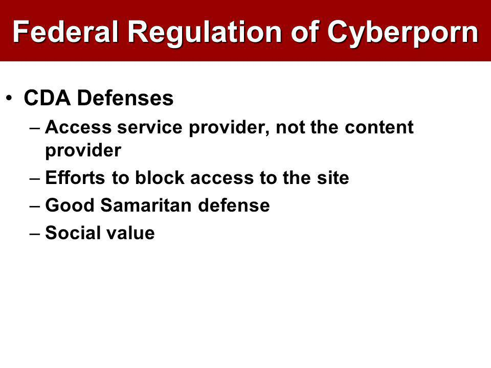 Federal Regulation of Cyberporn CDA Defenses –Access service provider, not the content provider –Efforts to block access to the site –Good Samaritan d