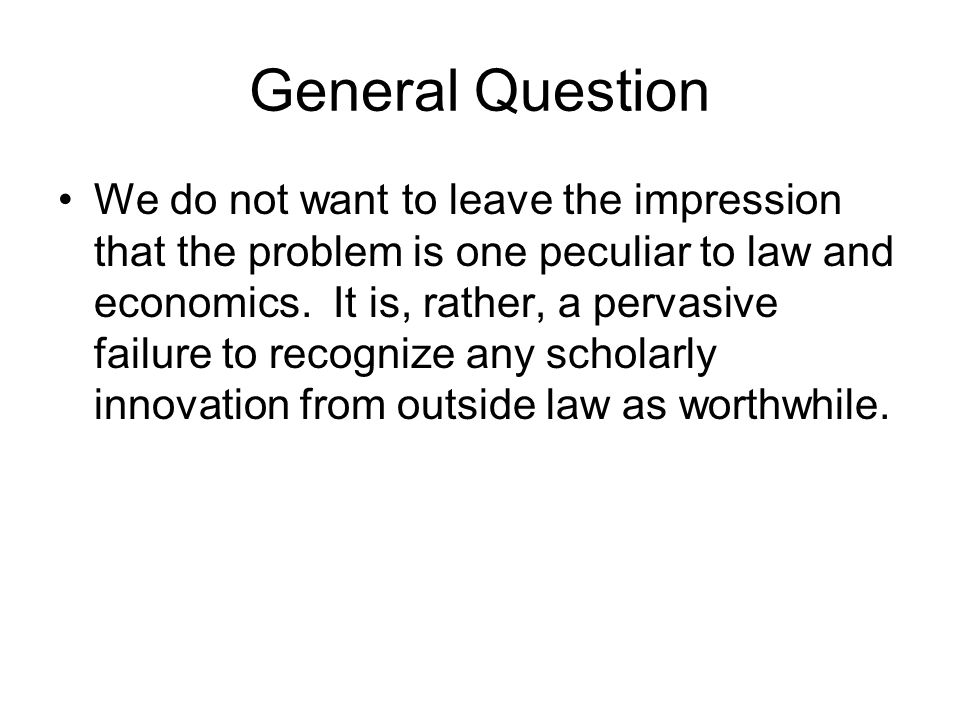 General Question We do not want to leave the impression that the problem is one peculiar to law and economics.