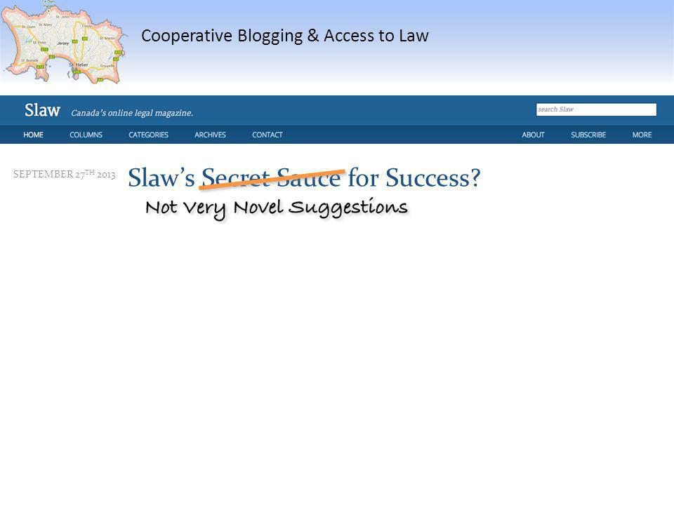 Cooperative Blogging & Access to Law SEPTEMBER 27 TH 2013 Slaws Secret Sauce for Success