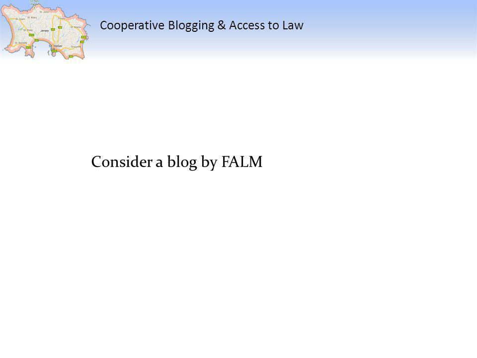 Cooperative Blogging & Access to Law Consider a blog by FALM