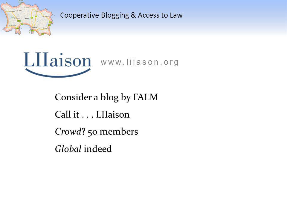Cooperative Blogging & Access to Law Consider a blog by FALM Call it...