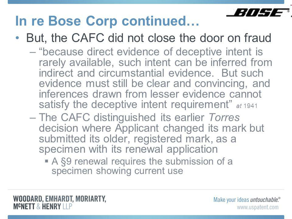In re Bose Corp continued… But, the CAFC did not close the door on fraud –because direct evidence of deceptive intent is rarely available, such intent