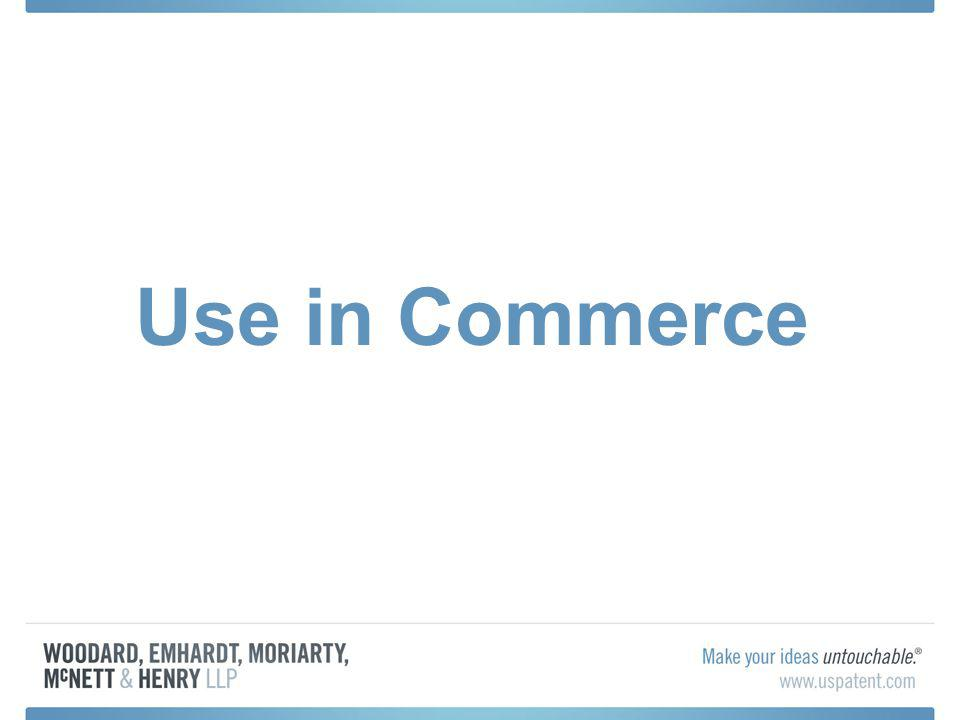 Use in Commerce – Historical Perspective Before 1989 Token Use was acceptable –The Lanham Act defined use in commerce as use on goods when [the Mark] is placed in any manner on the goods or their containers or the displays associated therewith or on the tags or labels affixed thereto and the goods are sold or transported in commerce.