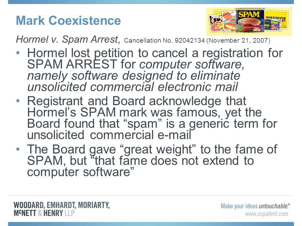 Mark Coexistence Hormel v. Spam Arrest, Cancellation No. 92042134 (November 21, 2007) Hormel lost petition to cancel a registration for SPAM ARREST fo