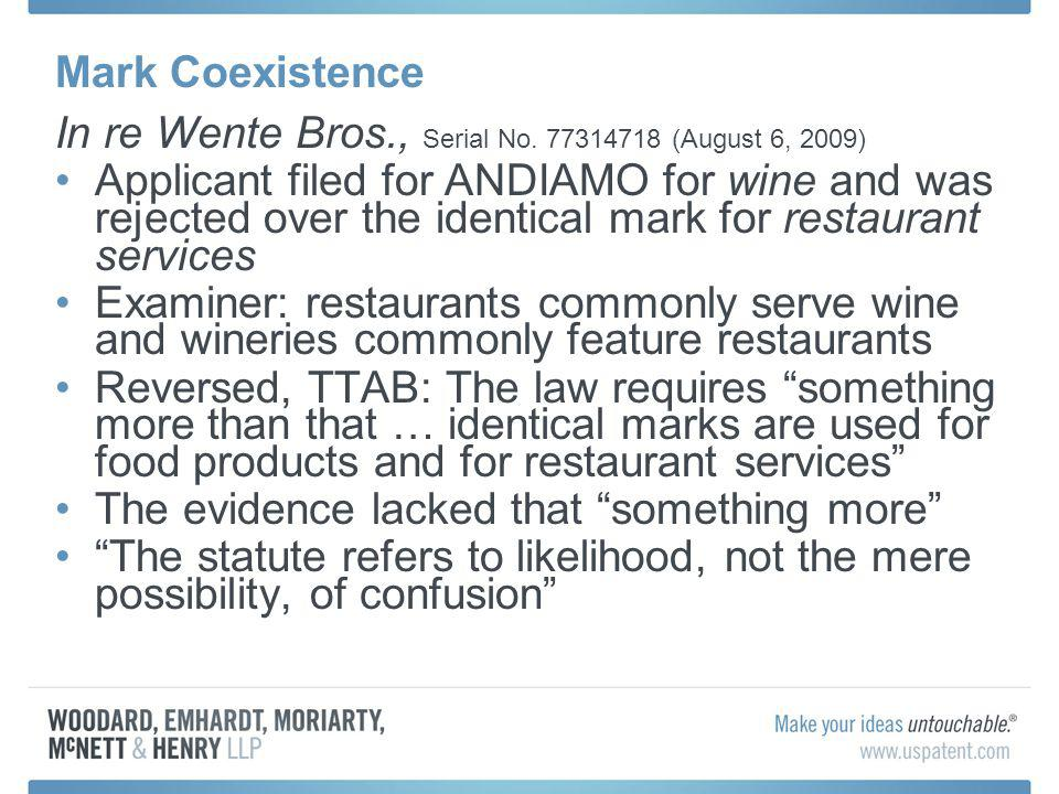 Mark Coexistence In re Wente Bros., Serial No. 77314718 (August 6, 2009) Applicant filed for ANDIAMO for wine and was rejected over the identical mark