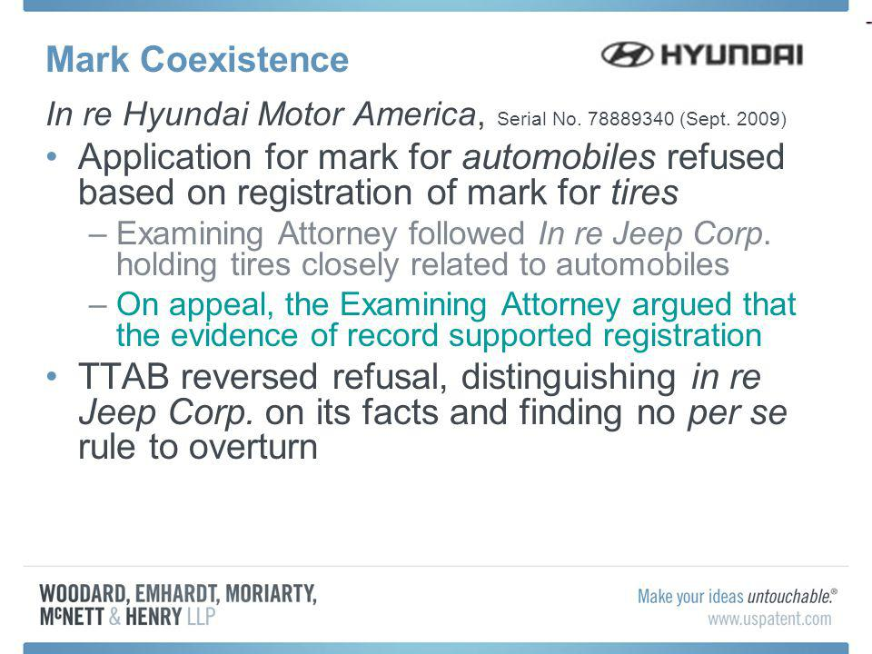 Mark Coexistence In re Hyundai Motor America, Serial No. 78889340 (Sept. 2009) Application for mark for automobiles refused based on registration of m