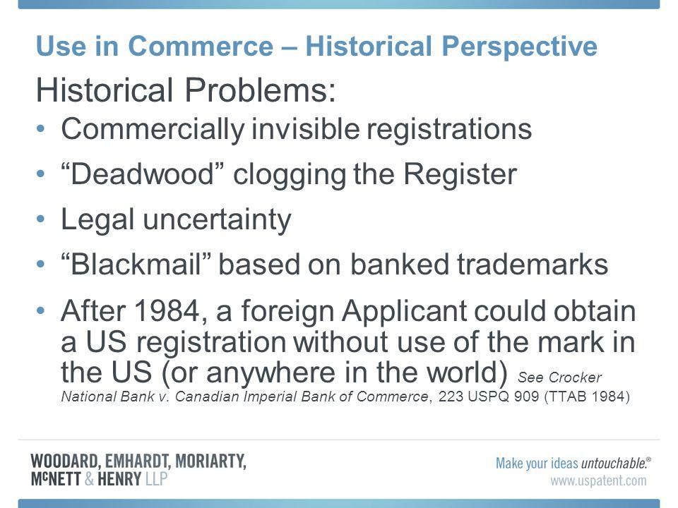 Use in Commerce – Historical Perspective Historical Problems: Commercially invisible registrations Deadwood clogging the Register Legal uncertainty Bl