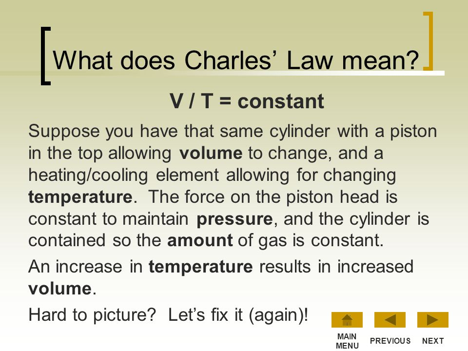 Charles Law This law is named for Jacques Charles, who studied the relationship volume, V, and temperature, T, around the turn of the 19 th century. H