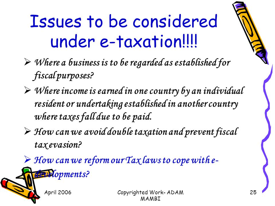 April 2006Copyrighted Work- ADAM MAMBI 25 Issues to be considered under e-taxation!!!! Where a business is to be regarded as established for fiscal pu