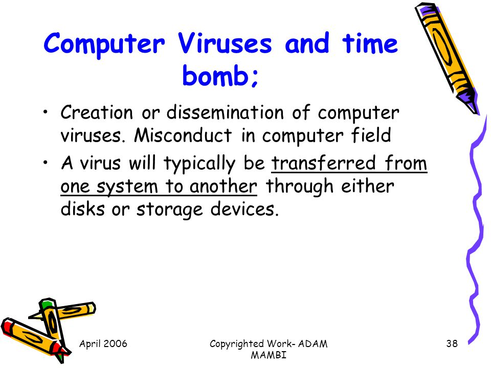 April 2006Copyrighted Work- ADAM MAMBI 38 Computer Viruses and time bomb; Creation or dissemination of computer viruses. Misconduct in computer field