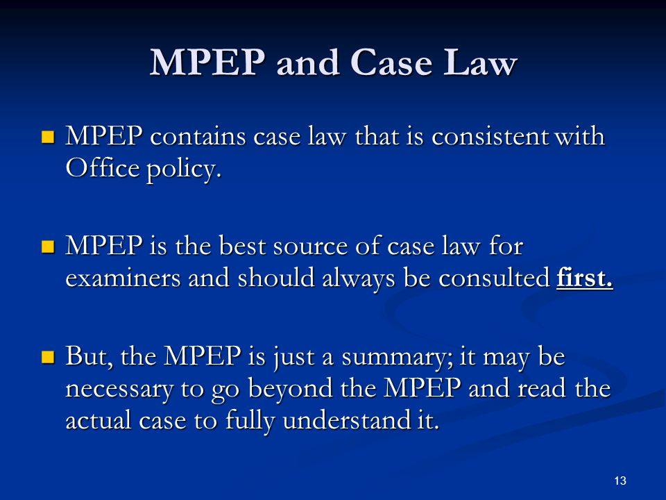 13 MPEP and Case Law MPEP contains case law that is consistent with Office policy.