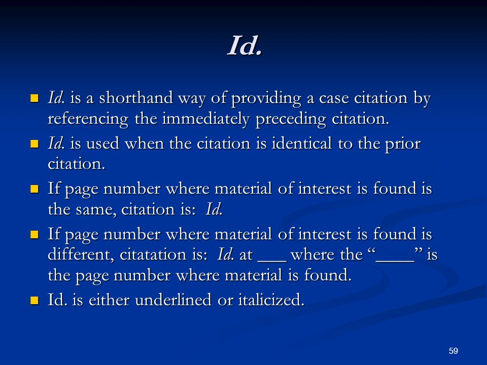 59 Id. Id. is a shorthand way of providing a case citation by referencing the immediately preceding citation. Id. is a shorthand way of providing a ca