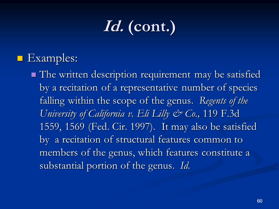 60 Id. (cont.) Examples: Examples: The written description requirement may be satisfied by a recitation of a representative number of species falling