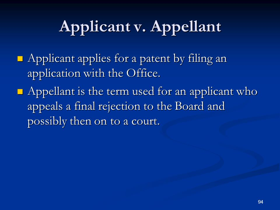 94 Applicant v. Appellant Applicant applies for a patent by filing an application with the Office.