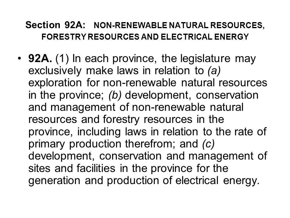 Section 92A: NON-RENEWABLE NATURAL RESOURCES, FORESTRY RESOURCES AND ELECTRICAL ENERGY 92A. (1) In each province, the legislature may exclusively make