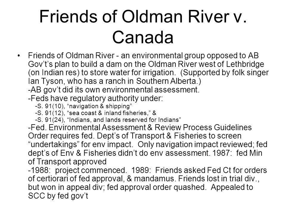 Friends of Oldman River v. Canada Friends of Oldman River - an environmental group opposed to AB Govts plan to build a dam on the Oldman River west of