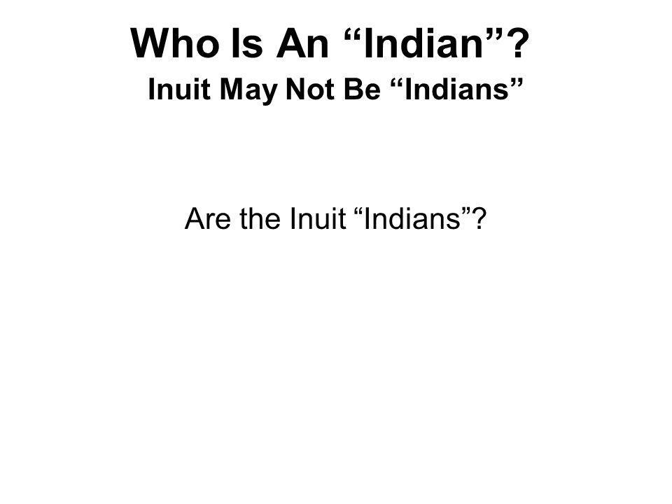 Who Is An Indian? Inuit May Not Be Indians Are the Inuit Indians?