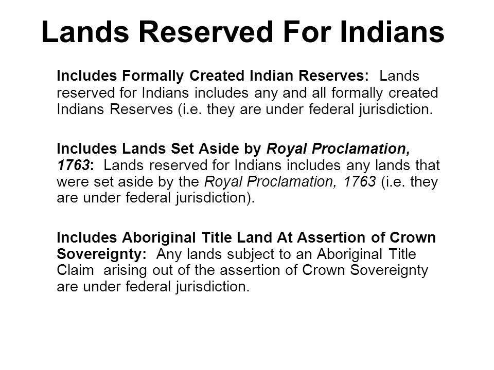 Lands Reserved For Indians Includes Formally Created Indian Reserves: Lands reserved for Indians includes any and all formally created Indians Reserve