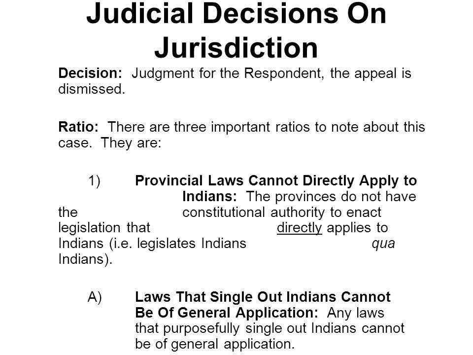 Judicial Decisions On Jurisdiction Decision: Judgment for the Respondent, the appeal is dismissed. Ratio: There are three important ratios to note abo