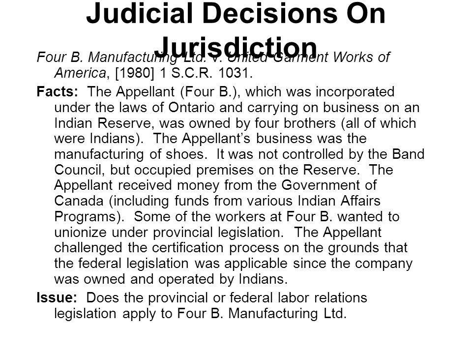 Judicial Decisions On Jurisdiction Four B. Manufacturing Ltd. v. United Garment Works of America, [1980] 1 S.C.R. 1031. Facts: The Appellant (Four B.)
