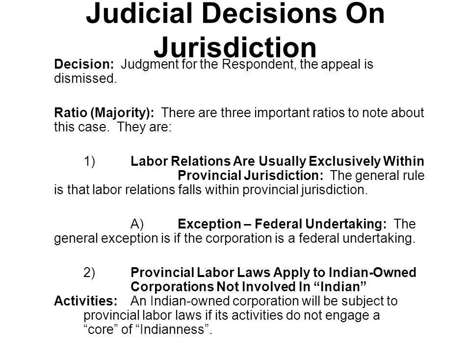 Judicial Decisions On Jurisdiction Decision: Judgment for the Respondent, the appeal is dismissed. Ratio (Majority): There are three important ratios