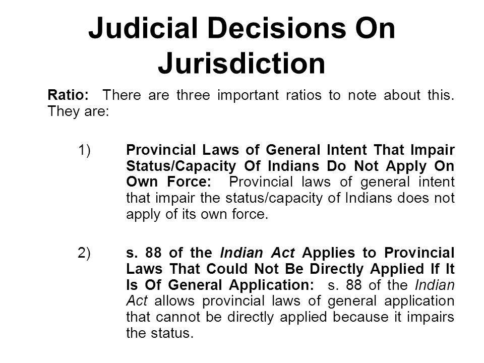 Judicial Decisions On Jurisdiction Ratio: There are three important ratios to note about this. They are: 1)Provincial Laws of General Intent That Impa