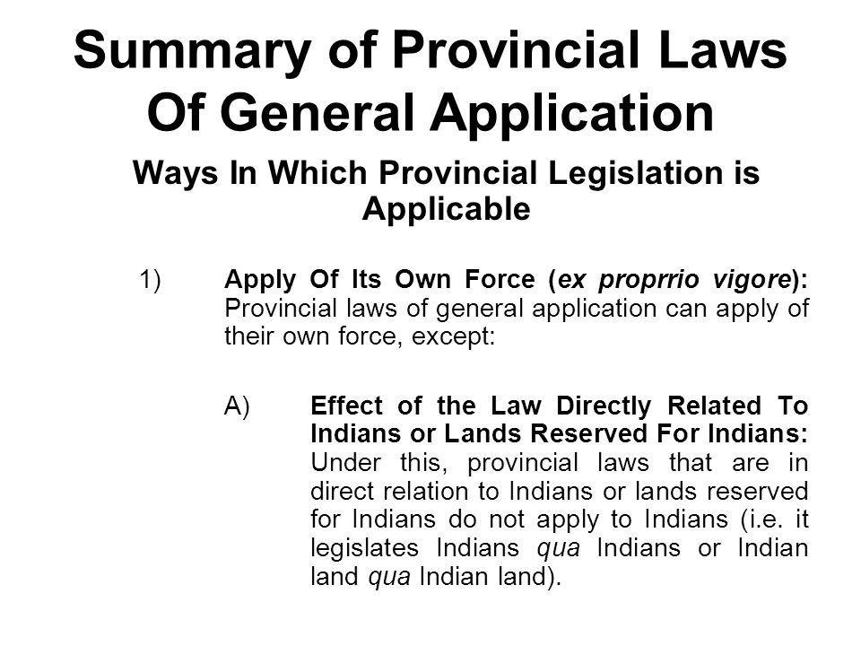 Summary of Provincial Laws Of General Application Ways In Which Provincial Legislation is Applicable 1)Apply Of Its Own Force (ex proprrio vigore): Pr