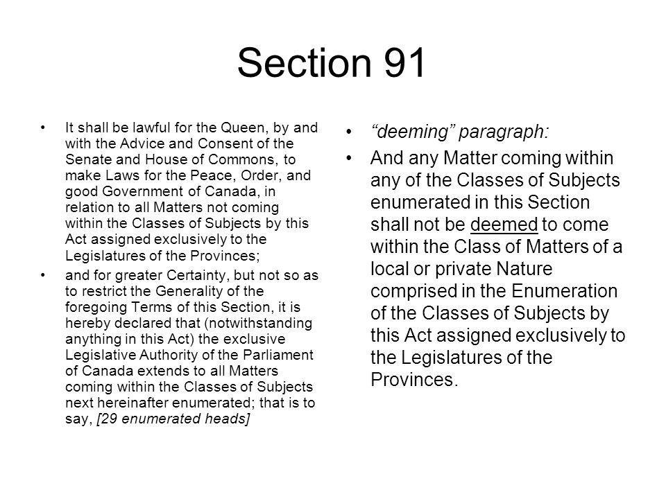Section 91 It shall be lawful for the Queen, by and with the Advice and Consent of the Senate and House of Commons, to make Laws for the Peace, Order,