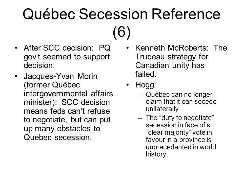 Québec Secession Reference (6) After SCC decision: PQ govt seemed to support decision. Jacques-Yvan Morin (former Québec intergovernmental affairs min