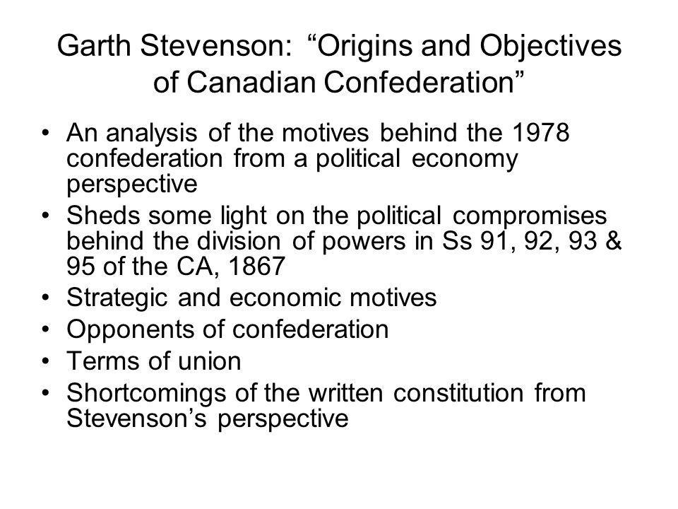 Garth Stevenson: Origins and Objectives of Canadian Confederation An analysis of the motives behind the 1978 confederation from a political economy pe