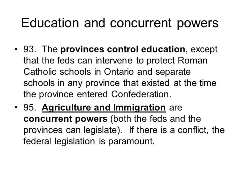 Education and concurrent powers 93. The provinces control education, except that the feds can intervene to protect Roman Catholic schools in Ontario a