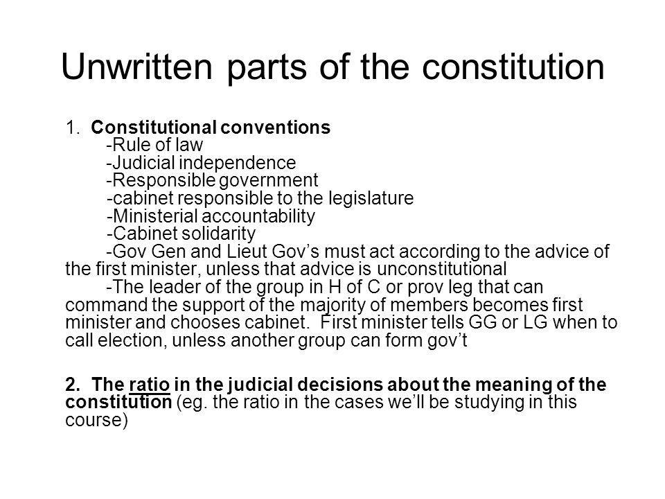 Unwritten parts of the constitution 1. Constitutional conventions -Rule of law -Judicial independence -Responsible government -cabinet responsible to