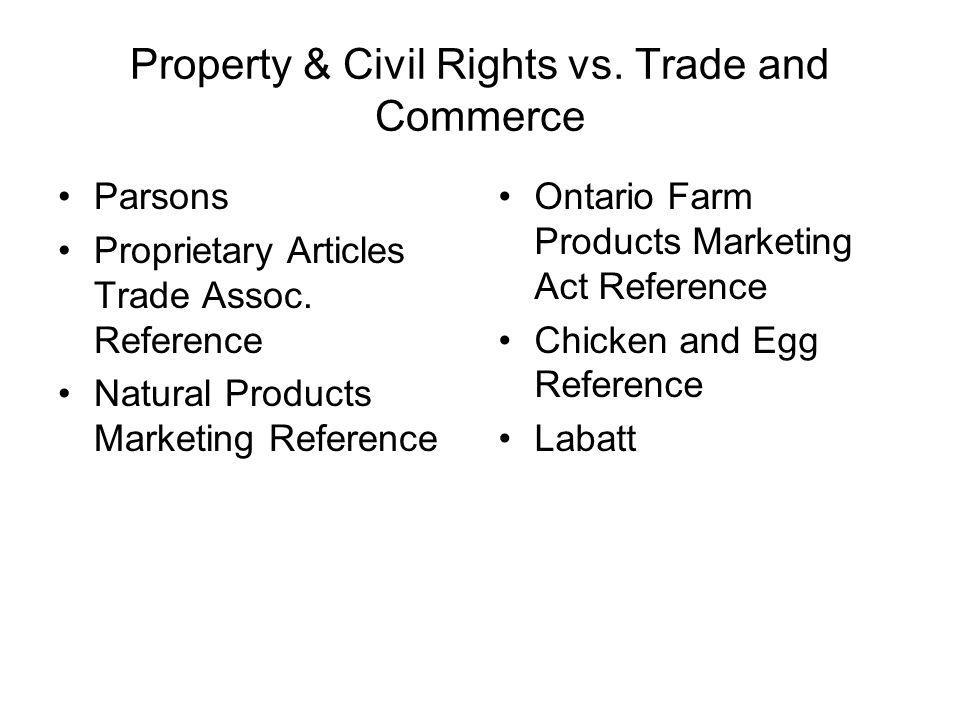 Property & Civil Rights vs. Trade and Commerce Parsons Proprietary Articles Trade Assoc. Reference Natural Products Marketing Reference Ontario Farm P