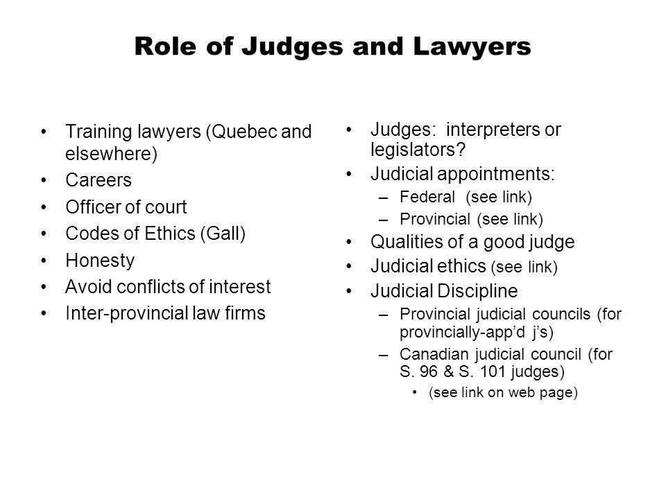 Role of Judges and Lawyers Training lawyers (Quebec and elsewhere) Careers Officer of court Codes of Ethics (Gall) Honesty Avoid conflicts of interest
