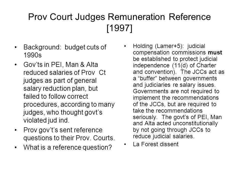 Prov Court Judges Remuneration Reference [1997] Background: budget cuts of 1990s Govts in PEI, Man & Alta reduced salaries of Prov Ct judges as part o