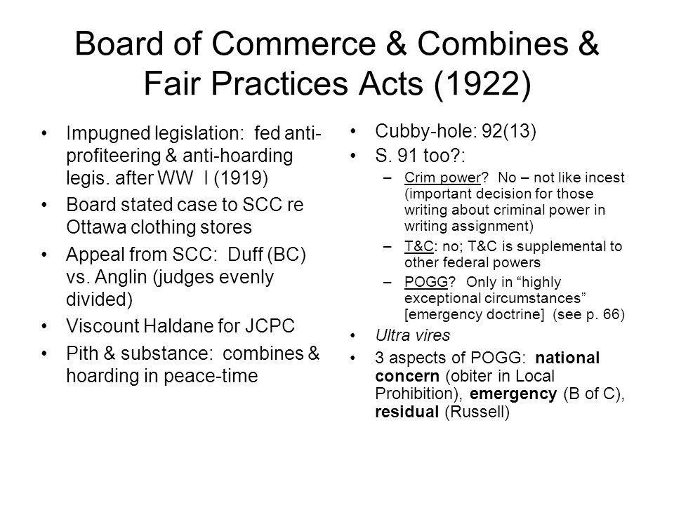Board of Commerce & Combines & Fair Practices Acts (1922) Impugned legislation: fed anti- profiteering & anti-hoarding legis. after WW I (1919) Board