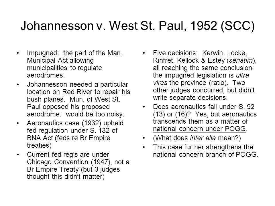 Johannesson v. West St. Paul, 1952 (SCC) Impugned: the part of the Man. Municipal Act allowing municipalities to regulate aerodromes. Johannesson need