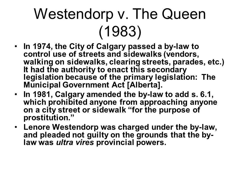 Westendorp v. The Queen (1983) In 1974, the City of Calgary passed a by-law to control use of streets and sidewalks (vendors, walking on sidewalks, cl