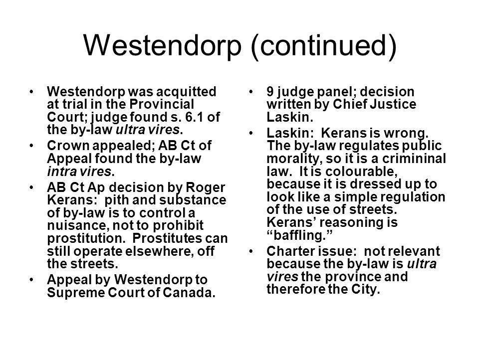 Westendorp (continued) Westendorp was acquitted at trial in the Provincial Court; judge found s. 6.1 of the by-law ultra vires. Crown appealed; AB Ct