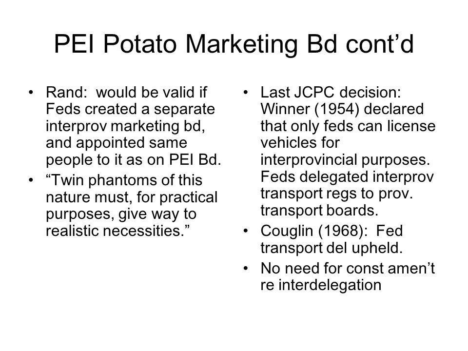 PEI Potato Marketing Bd contd Rand: would be valid if Feds created a separate interprov marketing bd, and appointed same people to it as on PEI Bd. Tw