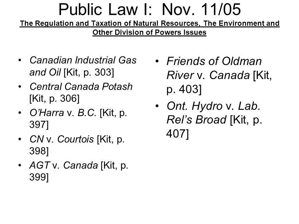 Public Law I: Nov. 11/05 The Regulation and Taxation of Natural Resources, The Environment and Other Division of Powers Issues Canadian Industrial Gas