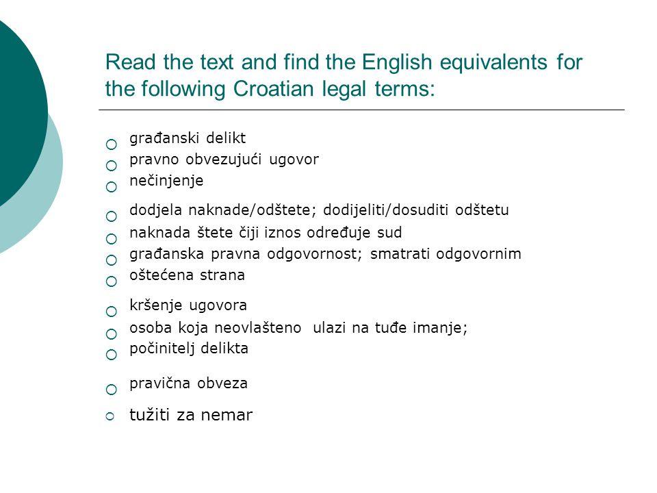 Read the text and find the English equivalents for the following Croatian legal terms: građanski delikt pravno obvezujući ugovor nečinjenje dodjela na